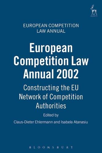 European Competition Law Annual 2002: Constructing the EU Network of Competition Authorities - European Competition Law Annual 7 (Hardback)