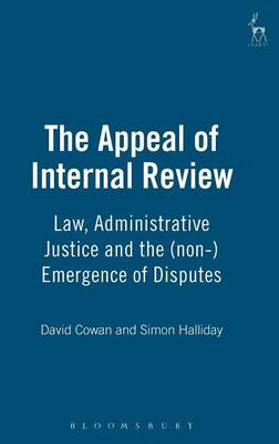 The Appeal of Internal Review: Law, Administrative Justice and the (Non-) Emergence of Disputes (Hardback)