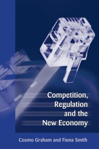 Competition, Regulation and the New Economy (Hardback)