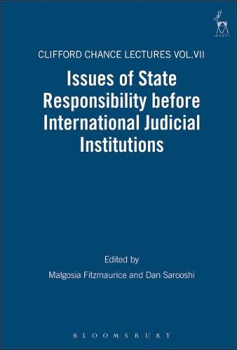 Issues of State Responsibility Before International Judicial Institutions: The Clifford Chance Lectures - Clifford Chance Lectures 7 (Hardback)