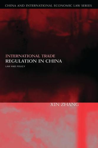 International Trade Regulation in China: Law and Policy - China and International Economic Law Series 2 (Hardback)