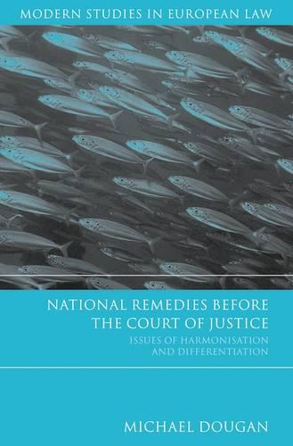 National Remedies Before the Court of Justice: Issues of Harmonisation and Differentiation - Modern Studies in European Law 4 (Hardback)