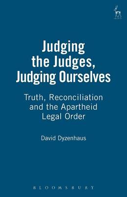 Judging the Judges, Judging Ourselves: Truth, Reconciliation and the Apartheid Legal Order (Paperback)