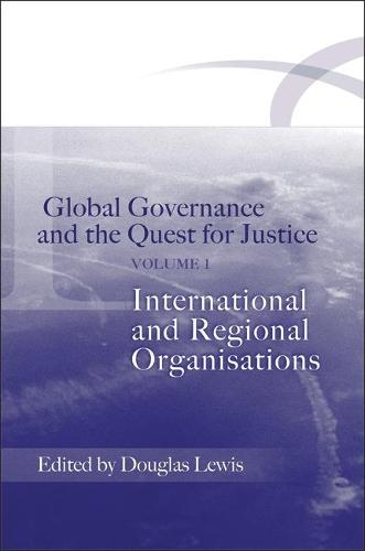Global Governance and the Quest for Justice: v. 1: International and Regional Organisations (Paperback)