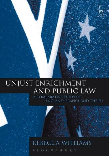 Unjust Enrichment and Public Law: A Comparative Study of England, France and the EU (Hardback)