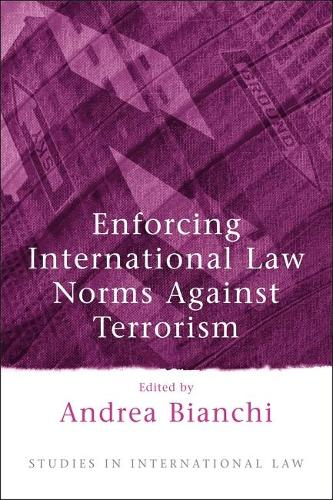 Enforcing International Law Norms Against Terrorism - Studies in International Law 4 (Hardback)