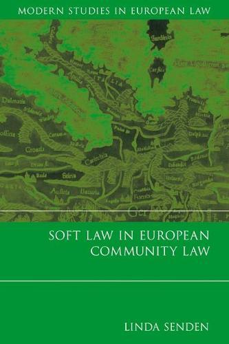 Soft Law in European Community Law - Modern Studies in European Law 1 (Hardback)