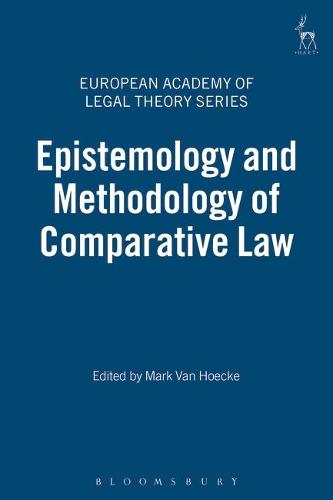 Epistemology and Methodology of Comparative Law - European Academy of Legal Theory Series 6 (Hardback)
