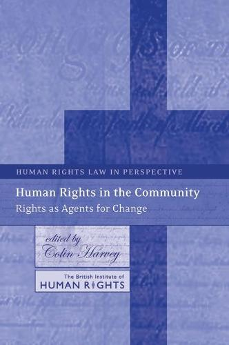 Human Rights in the Community: Rights as Agents for Change - Human Rights Law in Perspective 5 (Paperback)