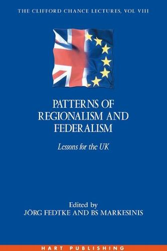 Patterns of Regionalism and Federalism: Lessons for the UK - Clifford Chance Lectures 8 (Hardback)