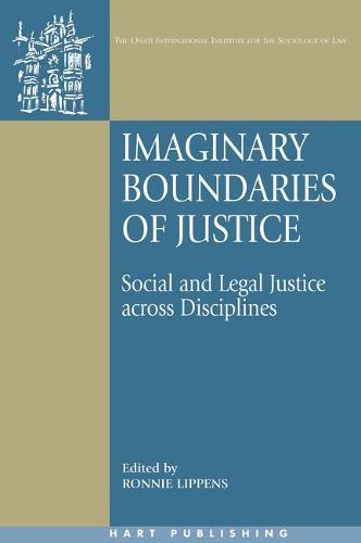 Imaginary Boundaries of Justice: Social and Legal Justice Across Disciplines - Onati International Series in Law and Society 11 (Hardback)