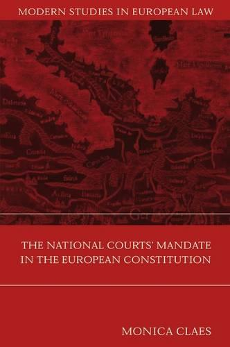 The National Courts' Mandate in the European Constitution - Modern Studies in European Law 5 (Hardback)
