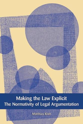 Making the Law Explicit: The Normativity of Legal Argumentation - European Academy of Legal Theory Series 7 (Hardback)
