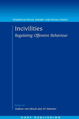 Incivilities: Regulating Offensive Behaviour - Studies in Penal Theory and Penal Ethics 3 (Hardback)