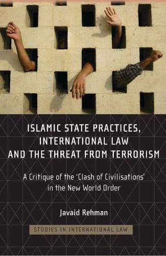Islamic State Practices, International Law and the Threat from Terrorism: A Critique of the Clash of Civilizations in the New World Order - Studies in International Law 7 (Hardback)