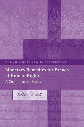 Monetary Remedies for Breaches of Human Rights: A Comparative Study - Human Rights Law in Perspective 9 (Hardback)
