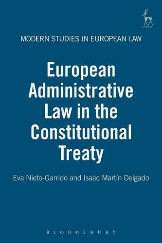 European Administrative Law in the Constitutional Treaty - Modern Studies in European Law 12 (Paperback)