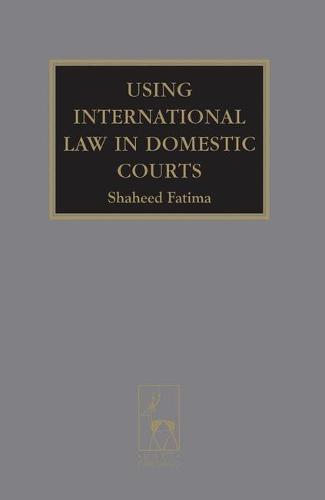Using International Law in Domestic Courts (Hardback)