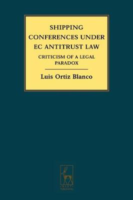 Shipping Conferences Under EC Antitrust Law: Criticism of a Legal Paradox (Hardback)