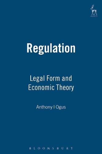 Regulation: Legal Form and Economic Theory (Paperback)