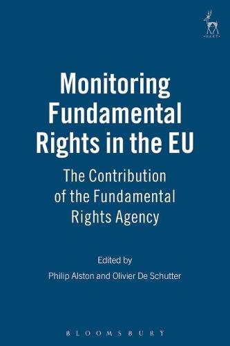 Monitoring Fundamental Rights in the EU: The Contribution of the Fundamental Rights Agency (Hardback)