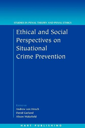 Ethical and Social Perspectives on Situational Crime Prevention - Studies in Penal Theory and Penal Ethics 1 (Paperback)
