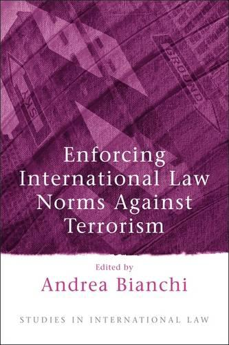 Enforcing International Law Norms Against Terrorism - Studies in International Law 4 (Paperback)