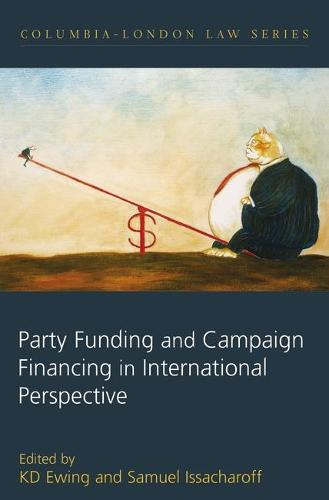 Party Funding and Campaign Financing in International Perspective - Columbia London Law Series 1 (Hardback)