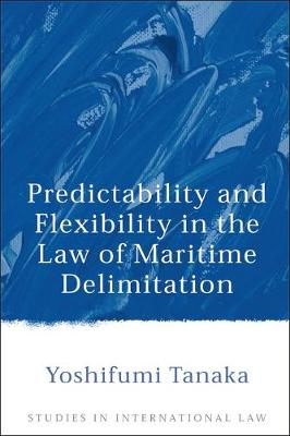 Predictability and Flexibility in the Law of Maritime Delimitation - Studies in International Law 8 (Hardback)