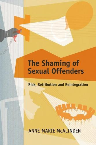 The Shaming of Sexual Offenders: Risk, Retribution and Reintegration (Paperback)