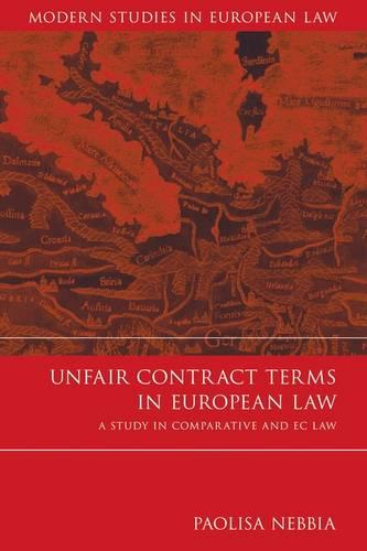 Unfair Contract Terms in European Law: A Study in Comparative and EC Law - Modern Studies in European Law 15 (Hardback)
