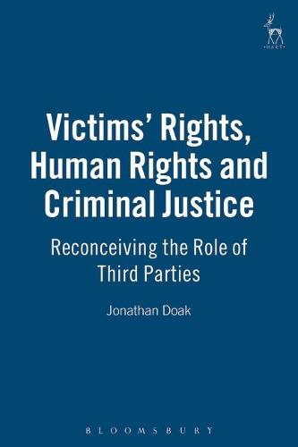 Victims Rights, Human Rights and Criminal Justice: Reconceiving the Role of Third Parties (Paperback)
