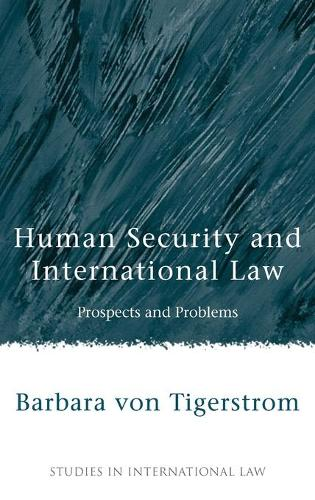 Human Security and International Law: Prospects and Problems - Studies in International Law 14 (Hardback)