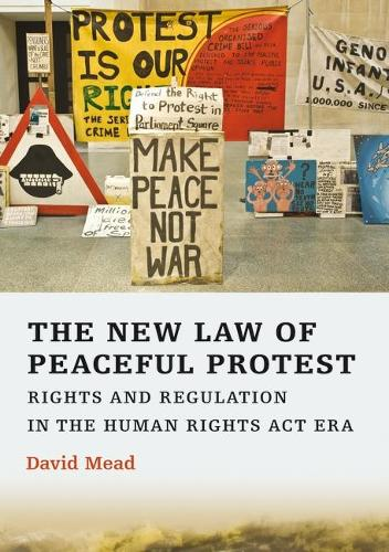 The New Law of Peaceful Protest: Rights and Regulation in the Human Rights Act Era (Paperback)