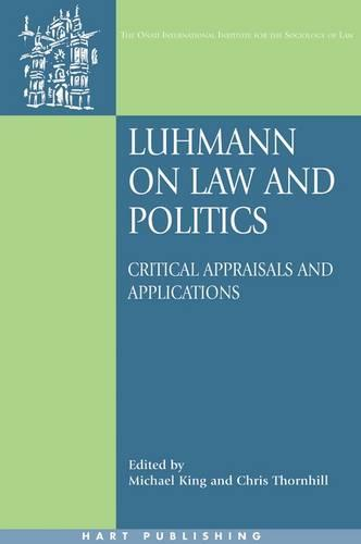 Luhmann on Law and Politics: Critical Appraisals and Applications - Onati International Series in Law and Society 16 (Paperback)