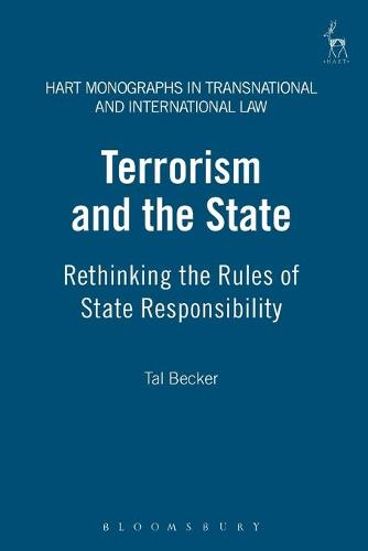 Terrorism and the State: Rethinking the Rules of State Responsibility - Hart Monographs in Transnational and International Law 1 (Paperback)