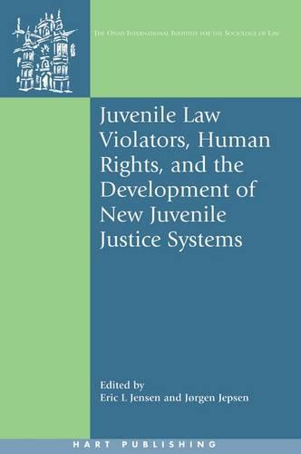 Juvenile Law Violators, Human Rights, and the Development of New Juvenile Justice Systems - Onati International Series in Law and Society 18 (Paperback)