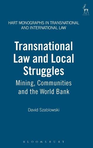 Transnational Law and Local Struggles: Mining Communities and the World Bank - Hart Monographs in Transnational and International Law 2 (Hardback)