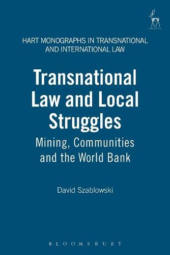 Transnational Law and Local Struggles: Mining Communities and the World Bank - Hart Monographs in Transnational and International Law 2 (Paperback)