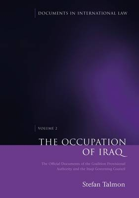 The Occupation of Iraq: Volume II: The Official Documents of the Coalition Provisional Authority and the Iraqi Governing Council - Documents in International Law 1 (Hardback)