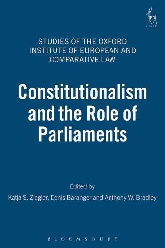 Constitutionalism and the Role of Parliaments - Studies of the Oxford Institute of European & Comparative Law 3 (Hardback)