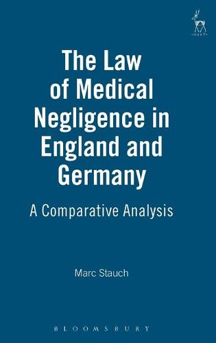The Law of Medical Negligence in England and Germany: A Comparative Analysis (Hardback)