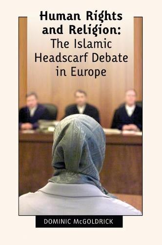 Human Rights and Religion: The Islamic Headscarf Debate in Europe (Paperback)