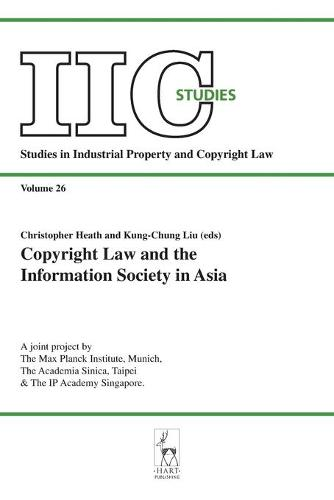 Copyright Law and the Information Society in Asia - Studies in Industrial Property & Copyright Law 26 (Paperback)