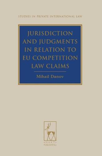 Jurisdiction and Judgments in Relation to EU Competition Law Claims - Studies in Private International Law 3 (Hardback)