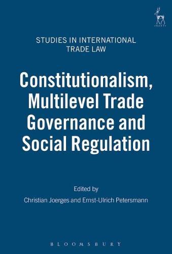 Constitutionalism, Multilevel Trade Governance and Social Regulation - Studies in International Trade Law 9 (Hardback)