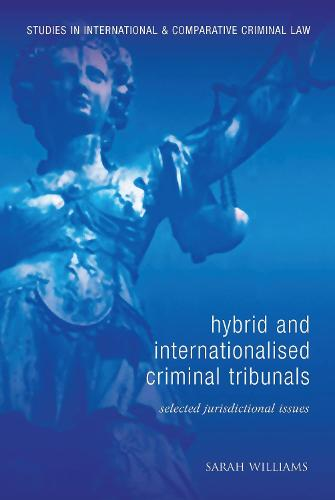 Hybrid and Internationalised Criminal Tribunals: Selected Jurisdictional Issues - Studies in International and Comparative Criminal Law (Hardback)