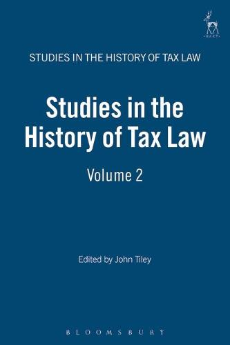 Studies in the History of Tax Law: Volume 2 - Studies in the History of Tax Law 2 (Hardback)