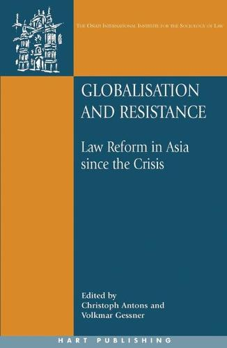 Globalisation and Resistance: Law Reform in Asia Since the Crisis - Onati International Series in Law and Society 20 (Paperback)