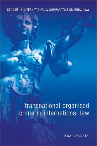 Transnational Organised Crime in International Law - Studies in International and Comparative Criminal Law 5 (Hardback)